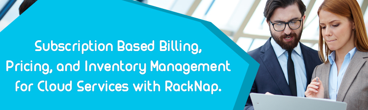 Subscription Based Billing, Pricing, and Inventory Management for Cloud Services with RackNap