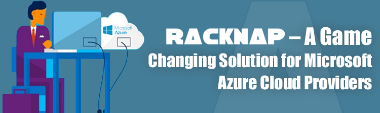 RackNap – a game changing solution for Microsoft Azure services and billing automation.