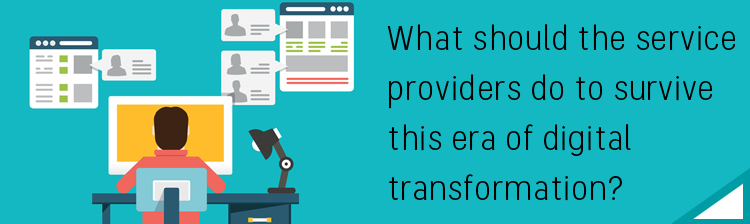 What should the service providers do to survive this era of digital transformation?