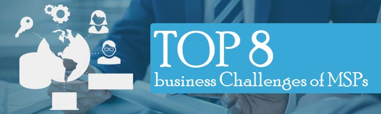 Top eight business ruining challenges that managed service providers should overcome today