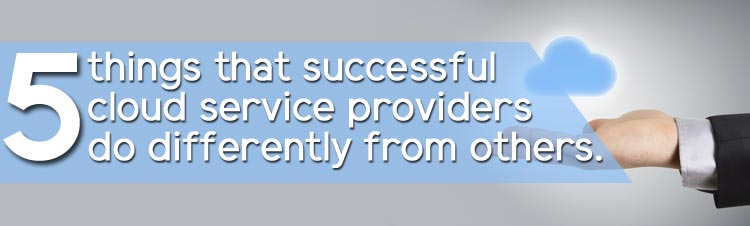 5 things that successful cloud service providers do differently from others.