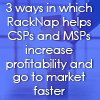3 ways in which RackNap helps CSPs and MSPs increase profitability and go to market faster