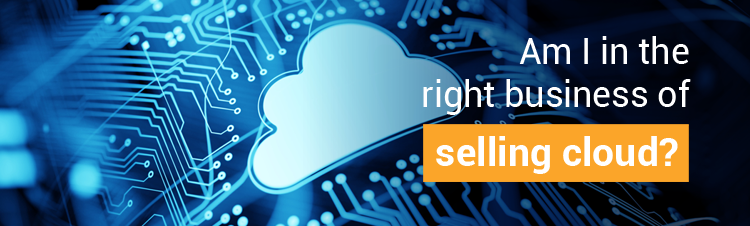 Am I in the right business of selling cloud