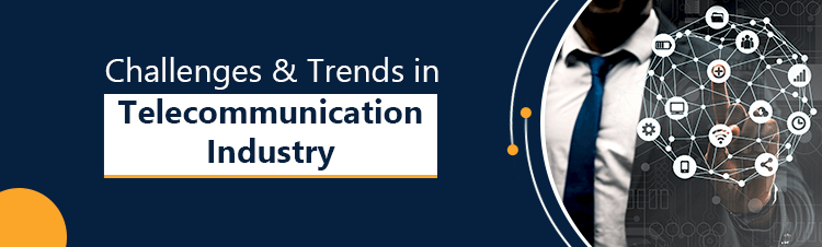 challenges and trends in telecommunication industry